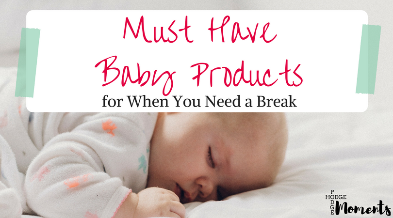Must Have Baby Products for When You Need a Break