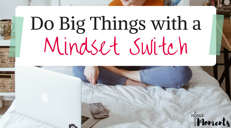 Do Big Things with a Mindset Switch