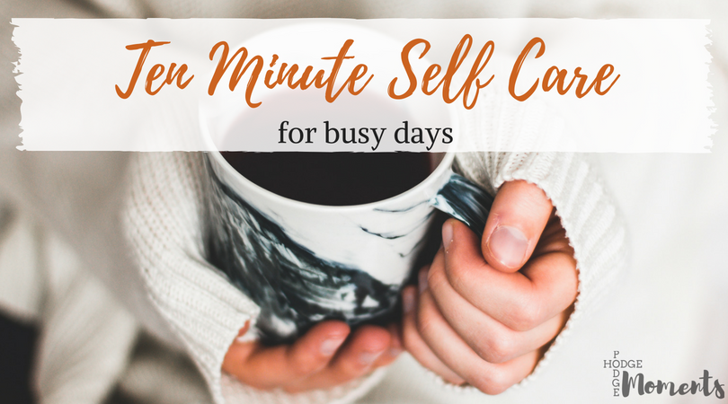 Self care that can be done in ten minutes or less.