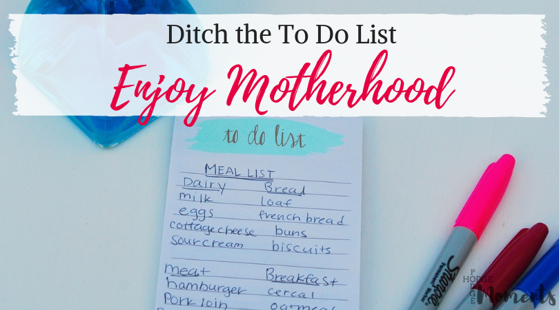 Ditch the To Do List and Enjoy Motherhood