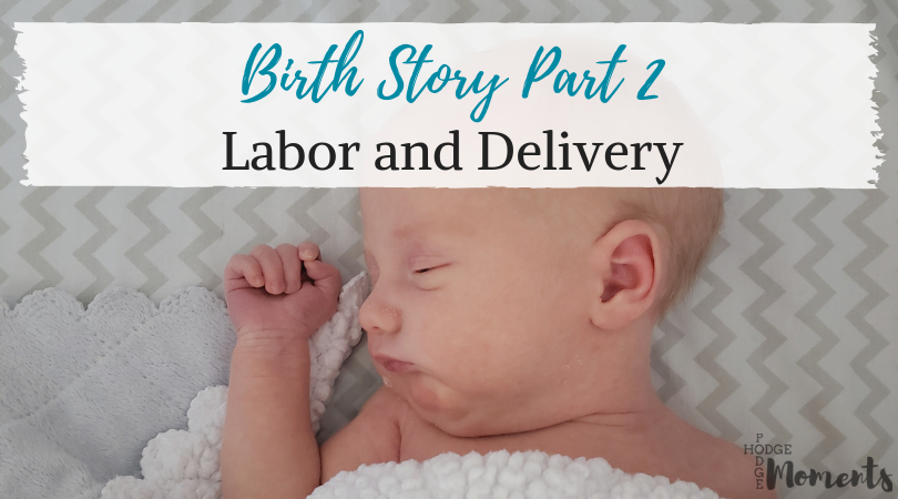 Birth Story Part 2 – Labor and Delivery