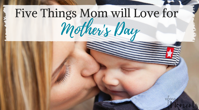Five Things Mom Will Love for Mother's Day